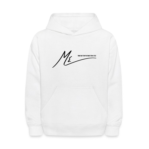 You Can't Be Me Don't Even Try! - Kids' Hoodie