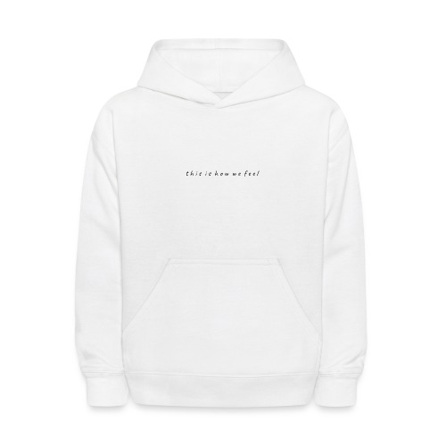 this is how we feel - Kids' Hoodie