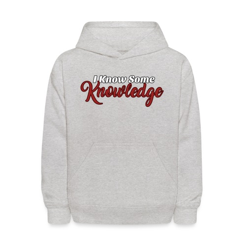 I Know Some Knowledge - Kids' Hoodie