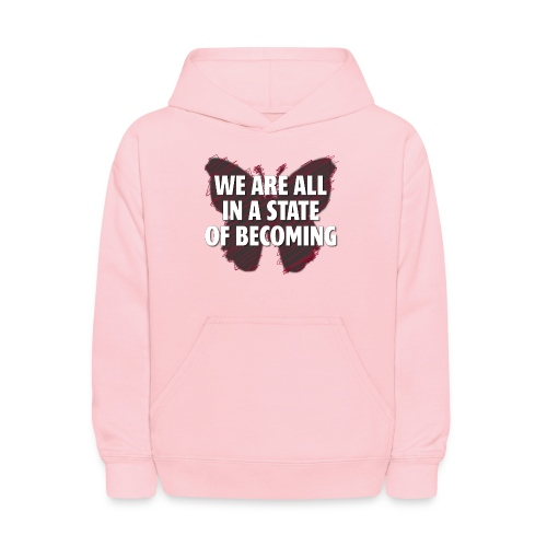 We are all in a state of Becoming, inspirational - Kids' Hoodie