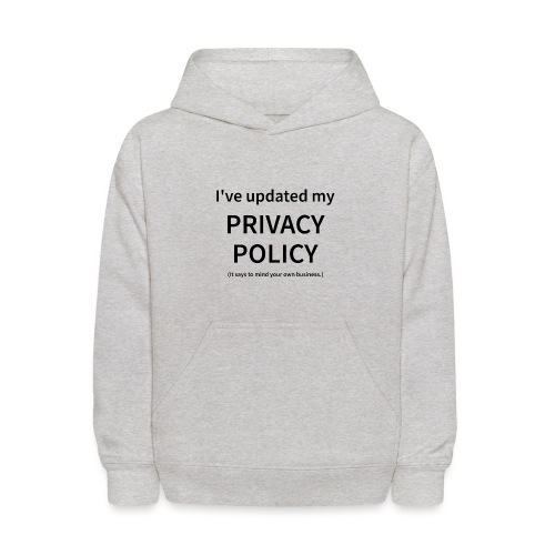 I've Updated My Privacy Policy - Kids' Hoodie