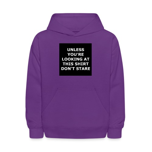 UNLESS YOU'RE LOOKING AT THIS SHIRT, DON'T STARE - Kids' Hoodie
