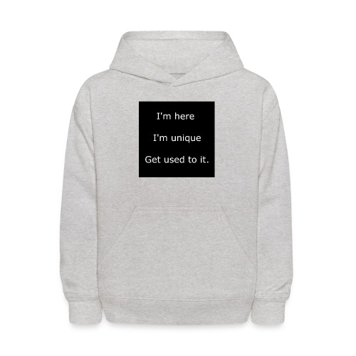 I'M HERE, I'M UNIQUE, GET USED TO IT. - Kids' Hoodie