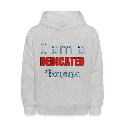 I am a dedicated bonana - Kids' Hoodie
