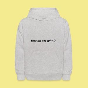 teresa vu who? - Kids' Hoodie