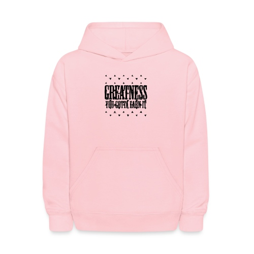 greatness earned - Kids' Hoodie