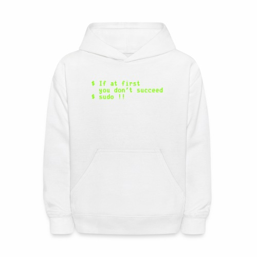 If at first you don't succeed; sudo !! - Kids' Hoodie
