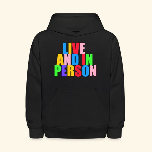 live and in person - Kids' Hoodie