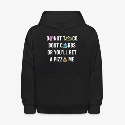 Donut Taco Bout Carbs Or You'll Get A Pizza Me v1 - Kids' Hoodie