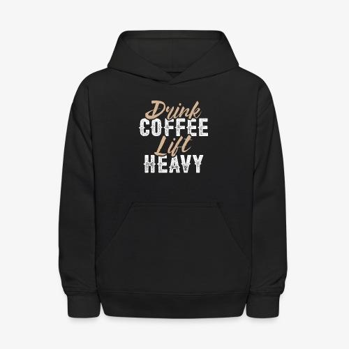 Drink Coffee Lift Heavy - Kids' Hoodie