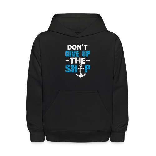 Dont Give Up The Ship - Kids' Hoodie