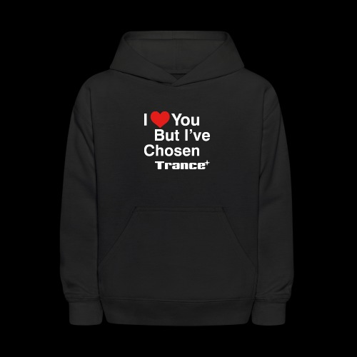 I Love You.. But I've Chosen Trance - Kids' Hoodie