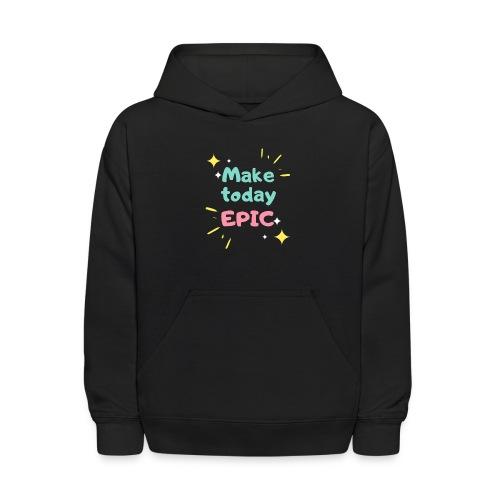 Make today epic - Kids' Hoodie