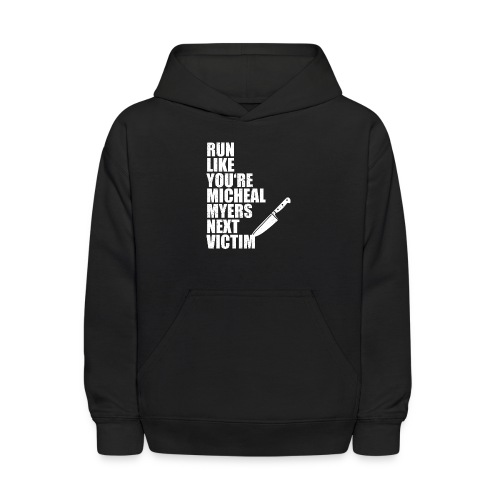 Run like you are Micheal Myers next victim - Kids' Hoodie
