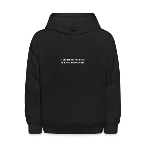 If You Don't Have A Ticket, IT'S NOT HAPPENING - Kids' Hoodie