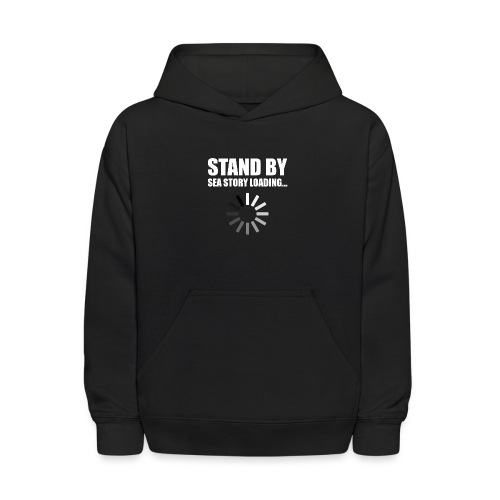 Stand by Sea Story Loading Sailor Humor - Kids' Hoodie