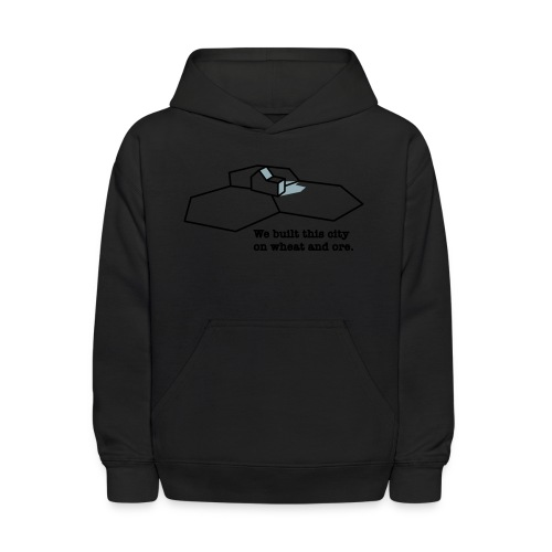 We Built This City On Wheat And Ore - Kids' Hoodie