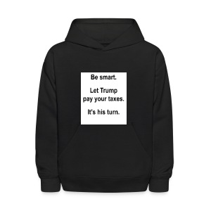 Be_smart-_Let_Trump_pay_your_taxes- - Kids' Hoodie