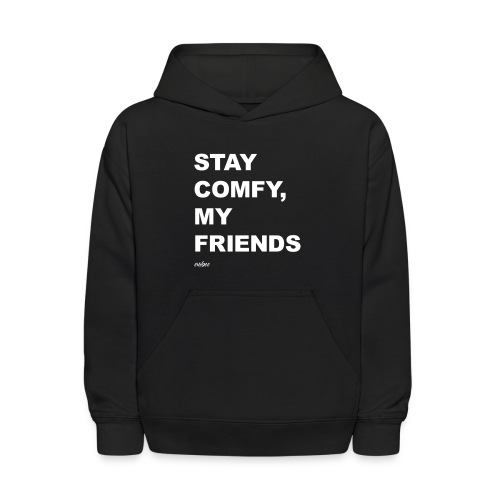 Stay Comfy, My Friends - Kids' Hoodie