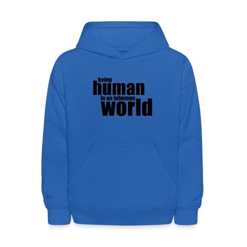 Being human in an inhuman world - Kids' Hoodie