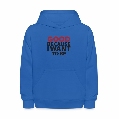 Good Because I Want To Be - Kids' Hoodie