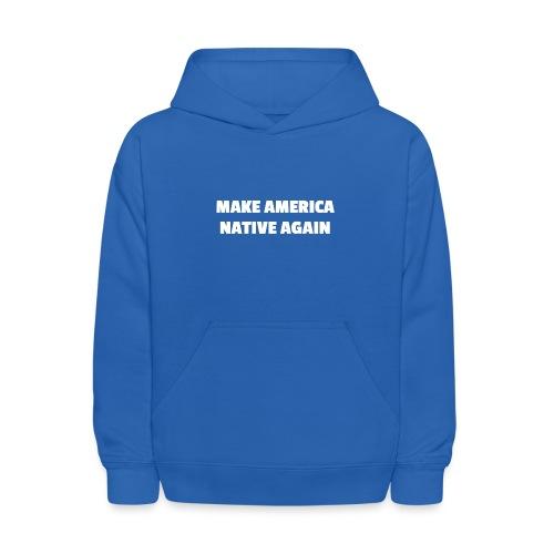 Make America Native Again - Kids' Hoodie
