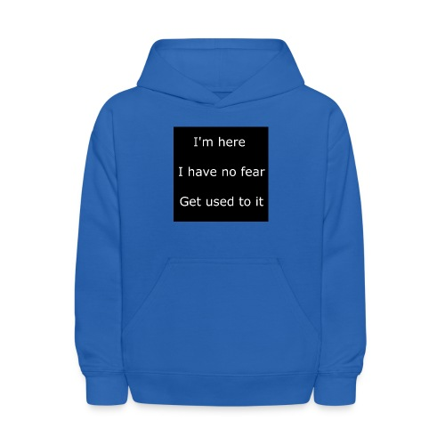 IM HERE, I HAVE NO FEAR, GET USED TO IT - Kids' Hoodie