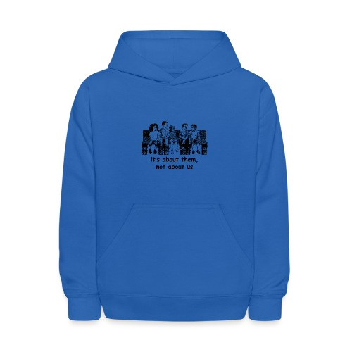 It's About Them, Not About Us - Kids' Hoodie
