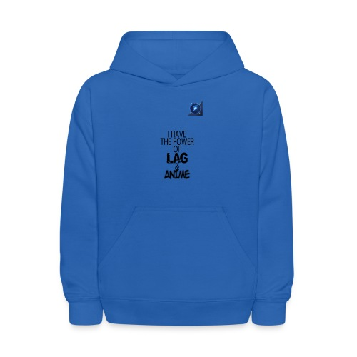 I Have The Power of Lag & Anime - Kids' Hoodie