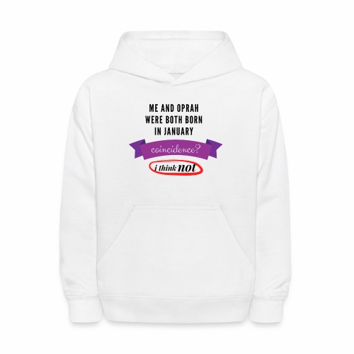 Me And Oprah Were Both Born in January - Kids' Hoodie