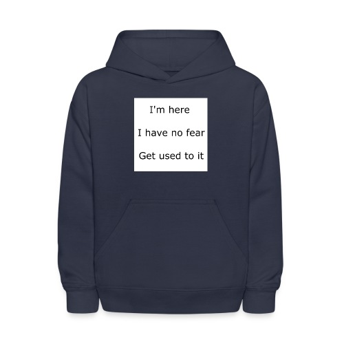 IM HERE, I HAVE NO FEAR, GET USED TO IT. - Kids' Hoodie