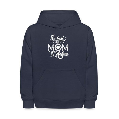 The Best Kind Of Mom Raises An Actor, Mother's Day - Kids' Hoodie