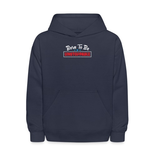 Born To Be Unstoppable - Kids' Hoodie