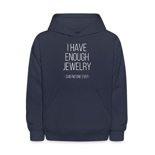 I have enough jewelry - said no one ever! - Kids' Hoodie
