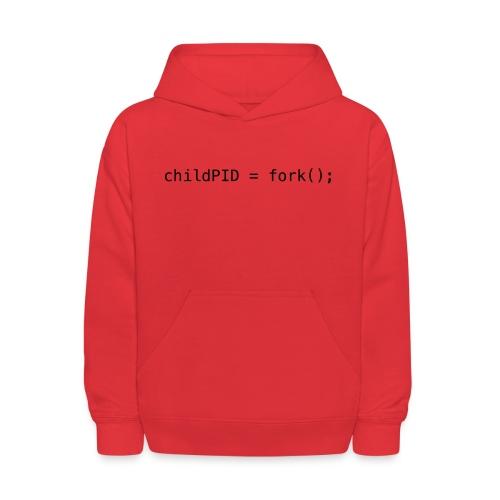 childPID = fork(); - Kids' Hoodie