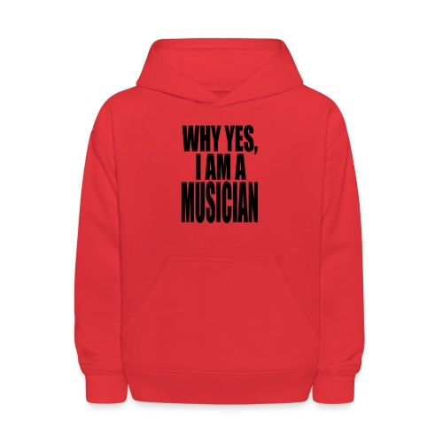 WHY YES I AM A MUSICIAN - Kids' Hoodie