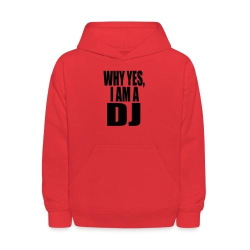 WHY YES I AM A DJ - Kids' Hoodie