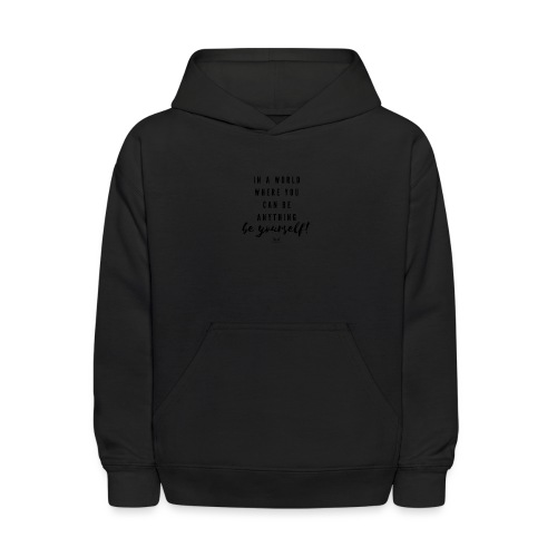 In a world where you can be anything be yourself. - Kids' Hoodie