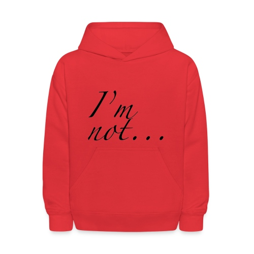 I'm not... - Kids' Hoodie