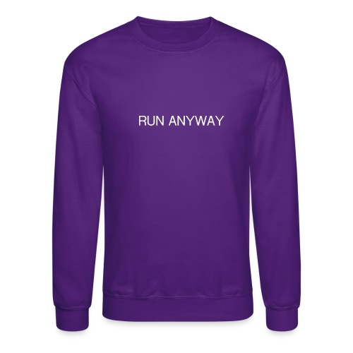 RUN ANYWAY - Unisex Crewneck Sweatshirt