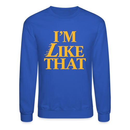 I'm Like That - Unisex Crewneck Sweatshirt