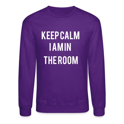 I'm here keep calm - Crewneck Sweatshirt