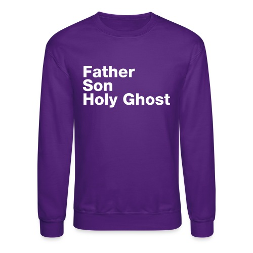 Father Son Holy Ghost - Crewneck Sweatshirt