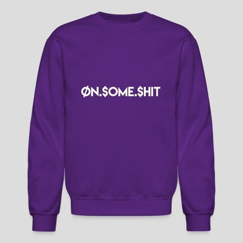 ON SOME SHIT Logo (White Logo Only) - Crewneck Sweatshirt