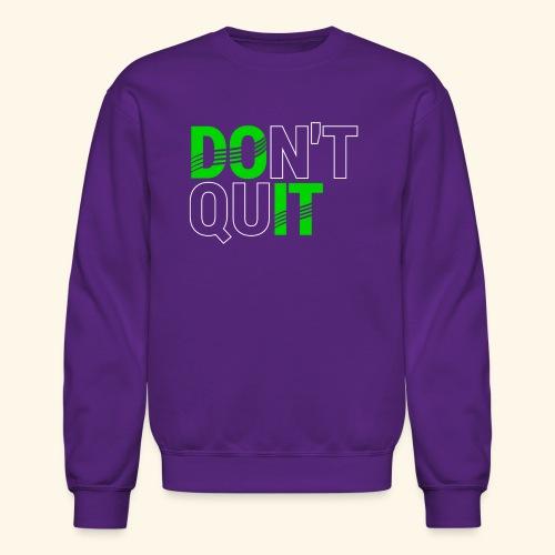 DON'T QUIT #4 - Crewneck Sweatshirt