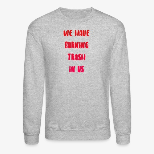 We Have Burning Trash In Us - Uncle Jim - Crewneck Sweatshirt