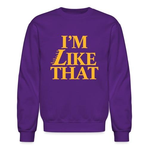 I'm Like That - Unisex Crewneck Sweatshirt