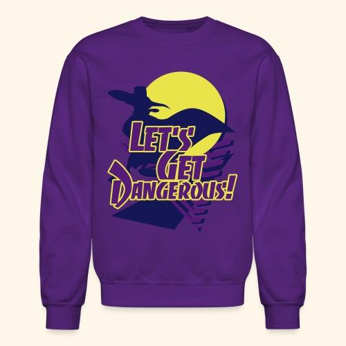 Let's get dangerous - Crewneck Sweatshirt