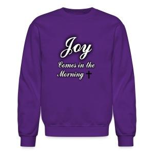 Joy Comes in The Morning - Crewneck Sweatshirt