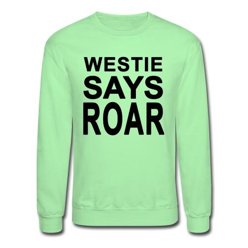 Westie Says ROAR - Unisex Crewneck Sweatshirt